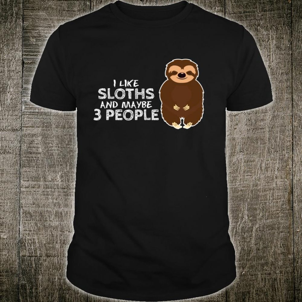 I Like Sloths And Maybe 3 People Clothing Outfit Sloth Shirt