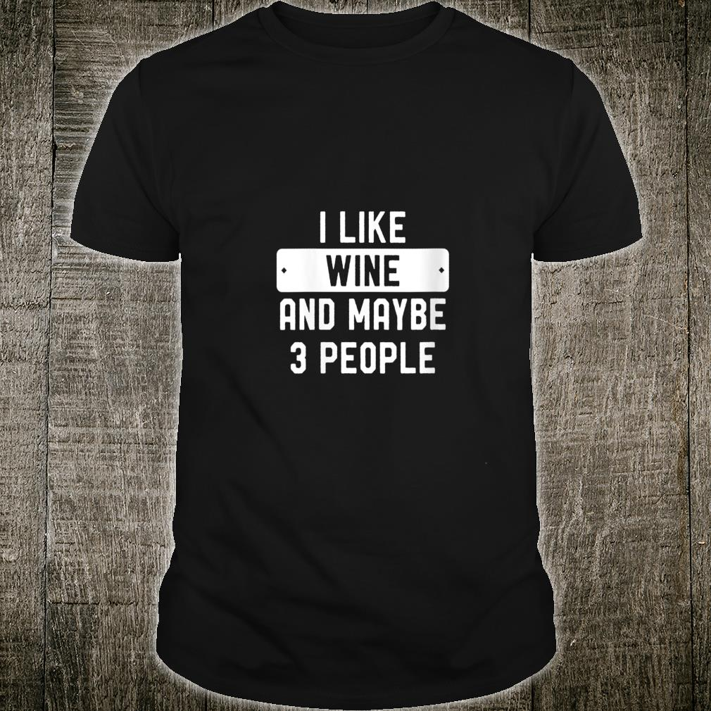 I Like Wine And Maybe 3 People Shirt