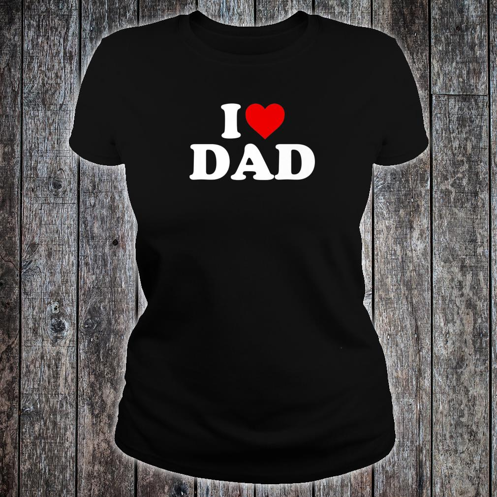 I Love Dad Shirt ladies tee