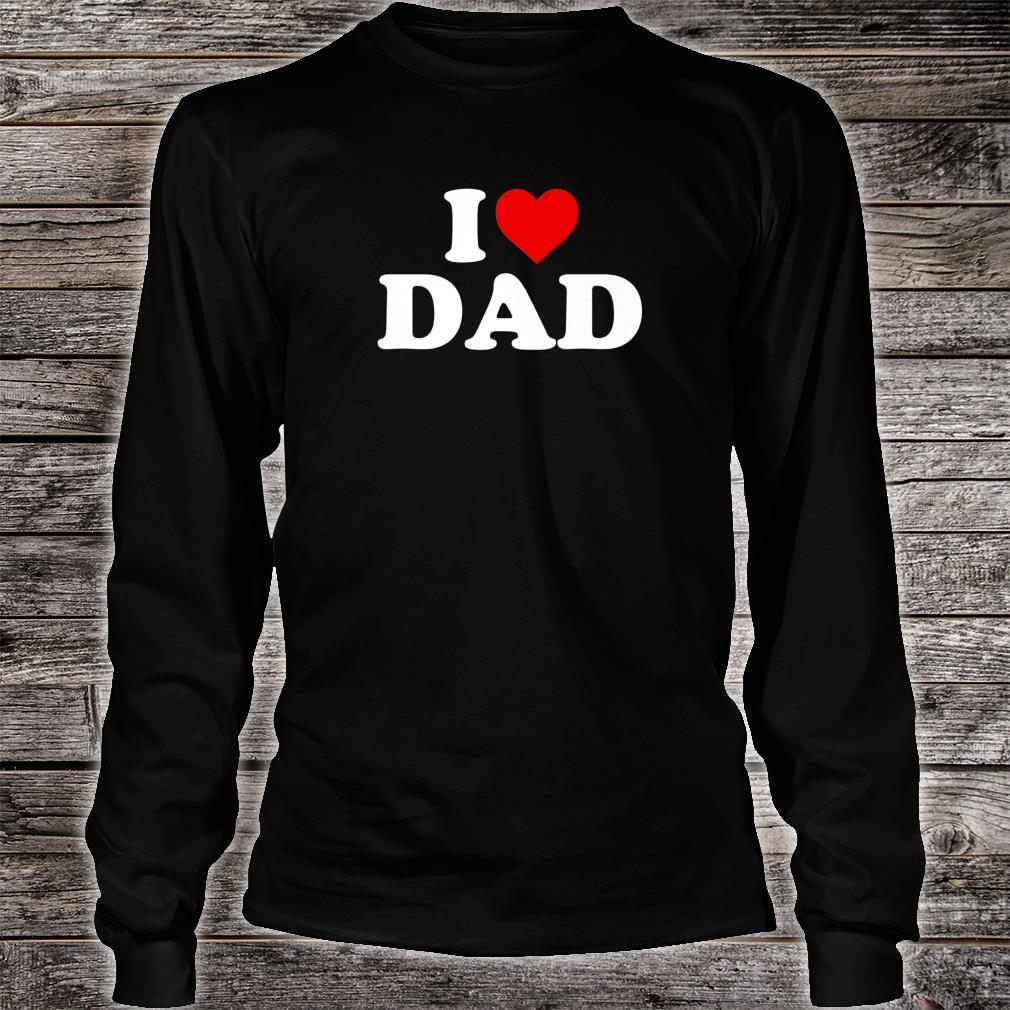 I Love Dad Shirt long sleeved