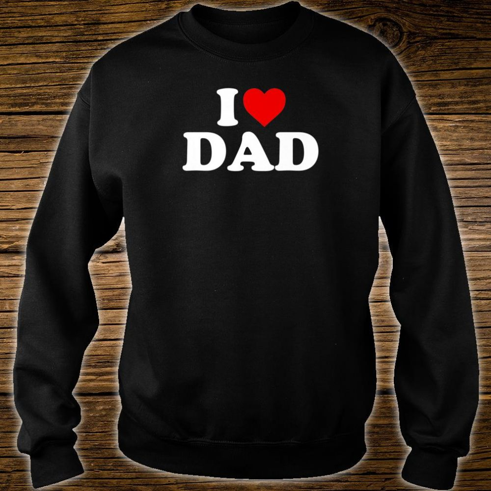 I Love Dad Shirt sweater