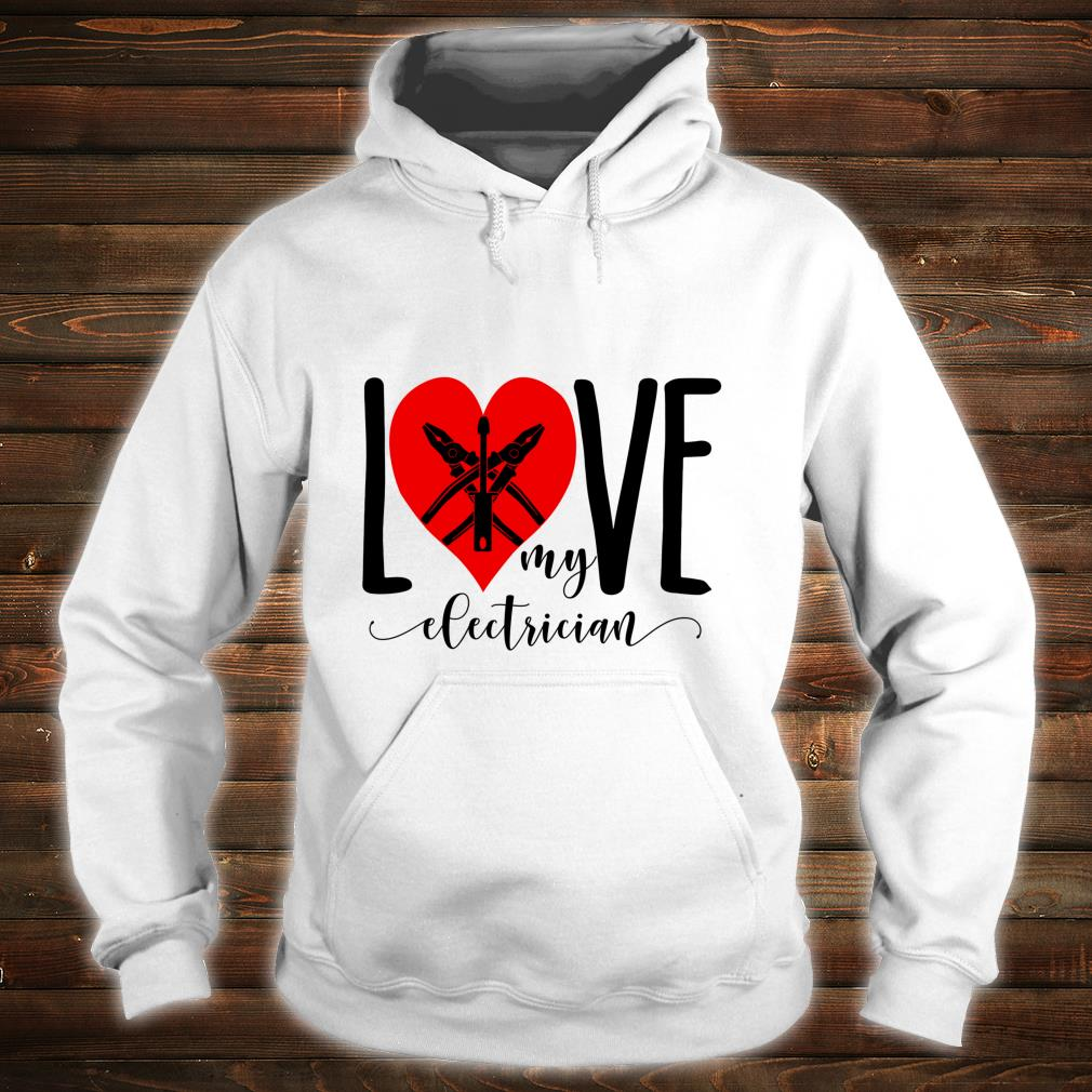 I Love My Electrician For Electrician Wife Shirt hoodie