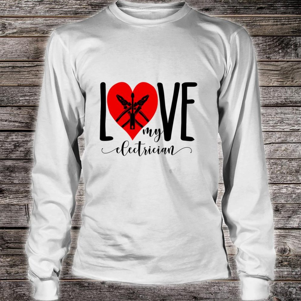 I Love My Electrician For Electrician Wife Shirt long sleeved