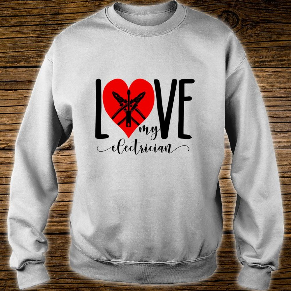 I Love My Electrician For Electrician Wife Shirt sweater