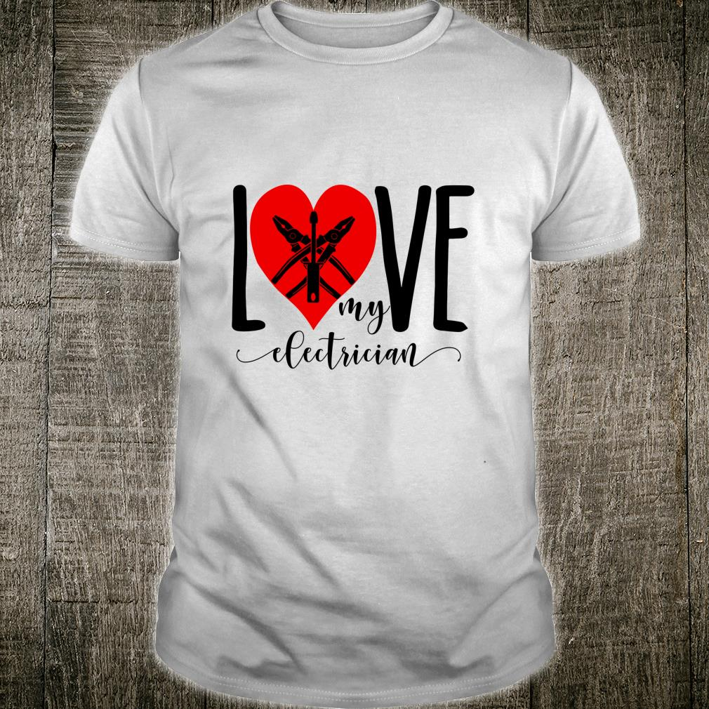I Love My Electrician For Electrician Wife Shirt