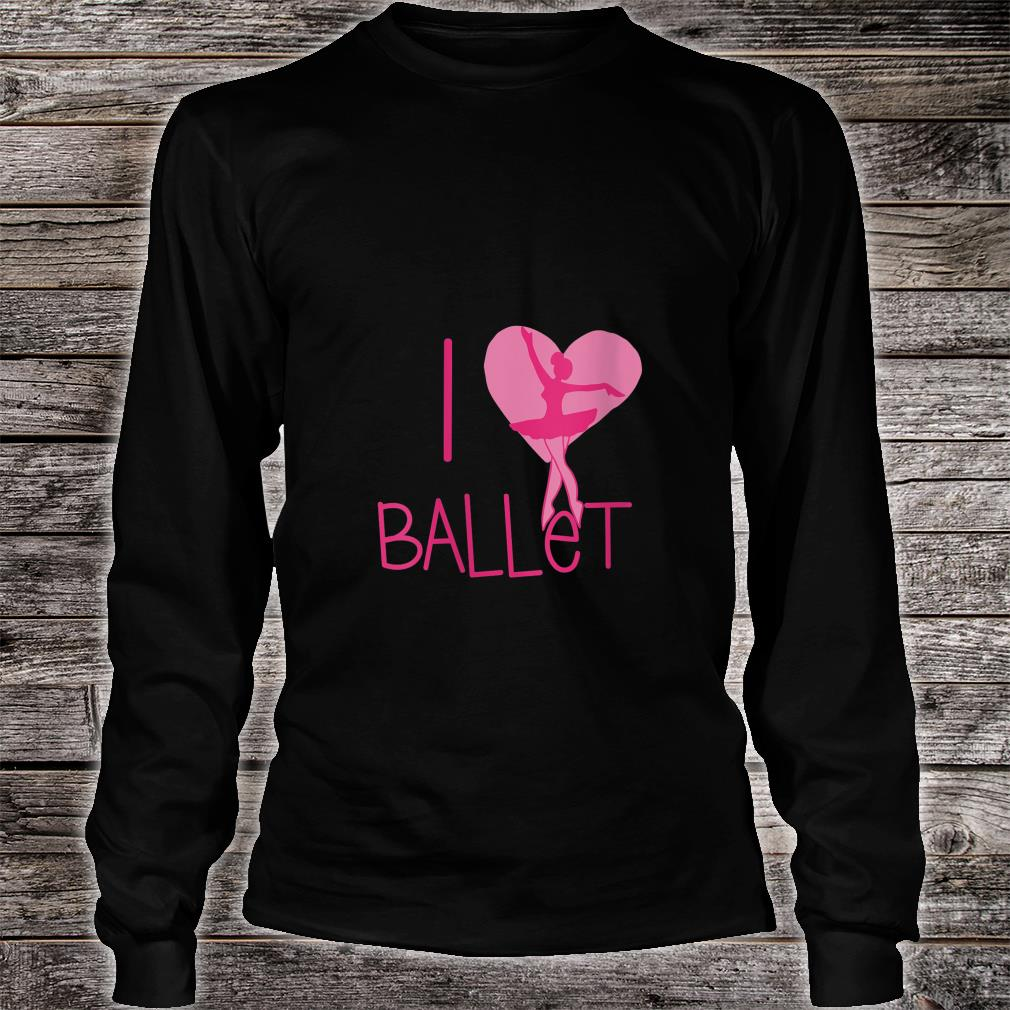 I love Ballet Shirt (4) long sleeved