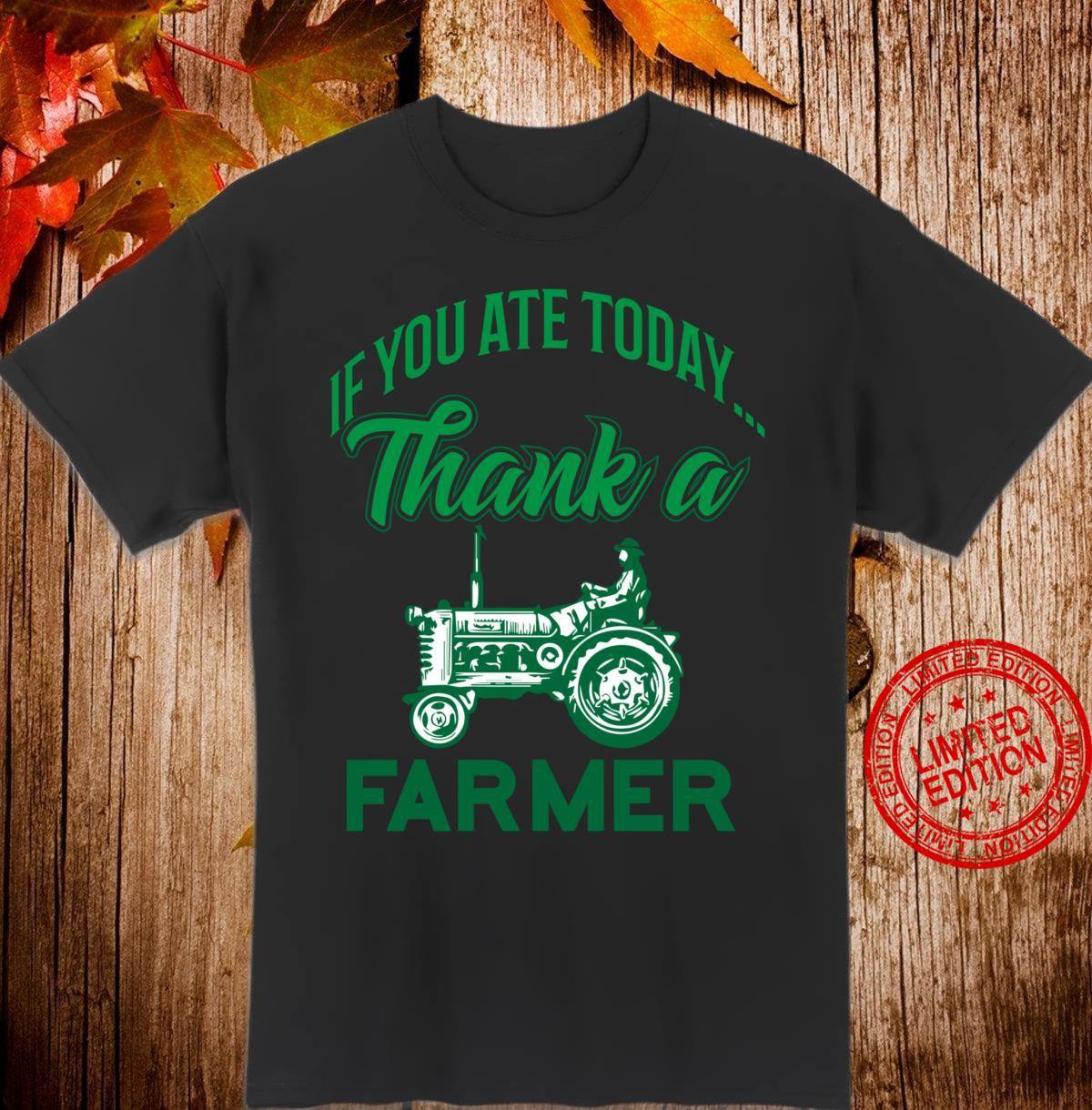 If You Ate Today Thank A Farmer Support Your Local Farm Shirt