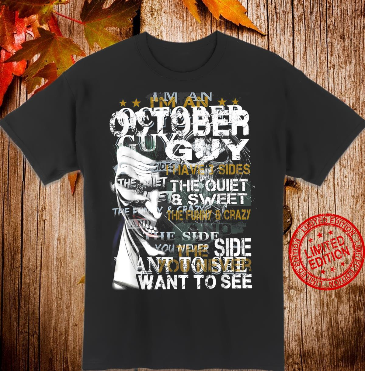 I'm An October Guy I Have 3 sides The Quiet And Sweet Shirt