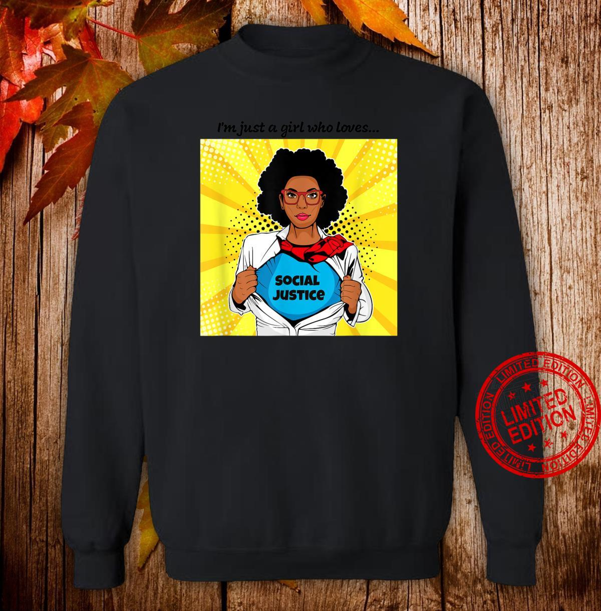 I'm Just a Girl Who Loves Social Justice Shirt sweater