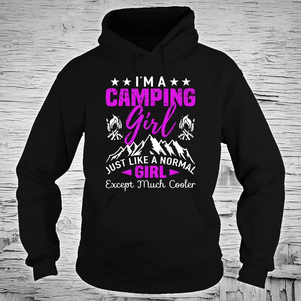 I'm a cool camping girl just like a normal girl except much cooler shirt hoodie