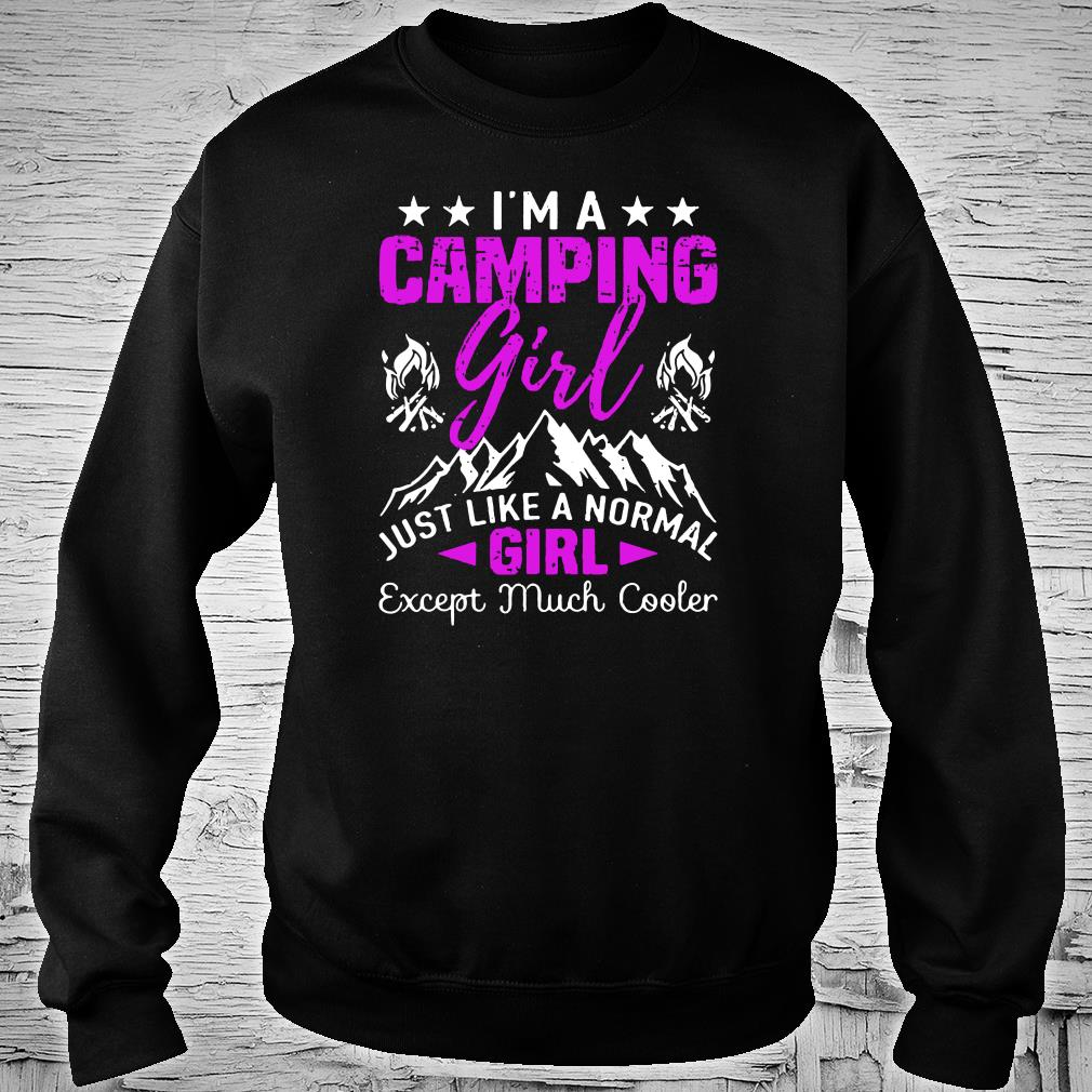 I'm a cool camping girl just like a normal girl except much cooler shirt sweater