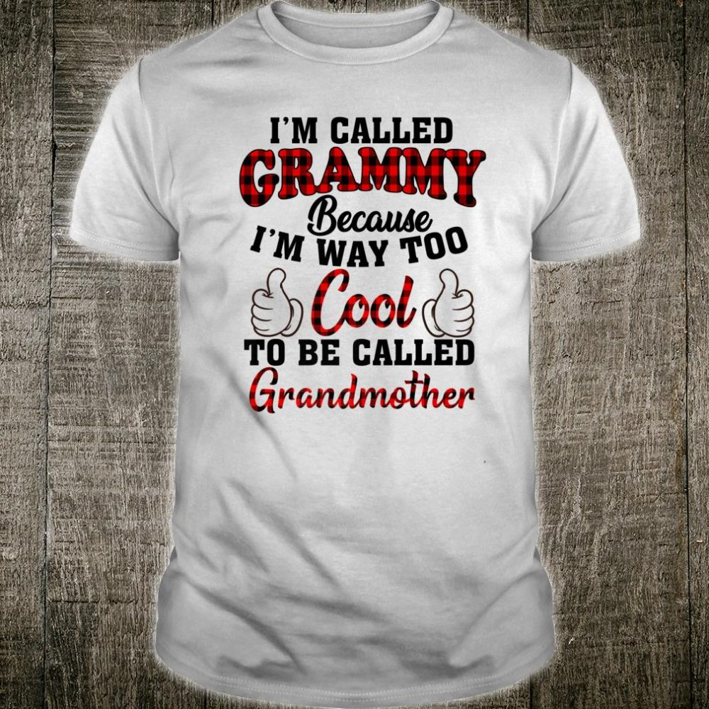 I'm called grammy because I'm way too cool to be called Shirt
