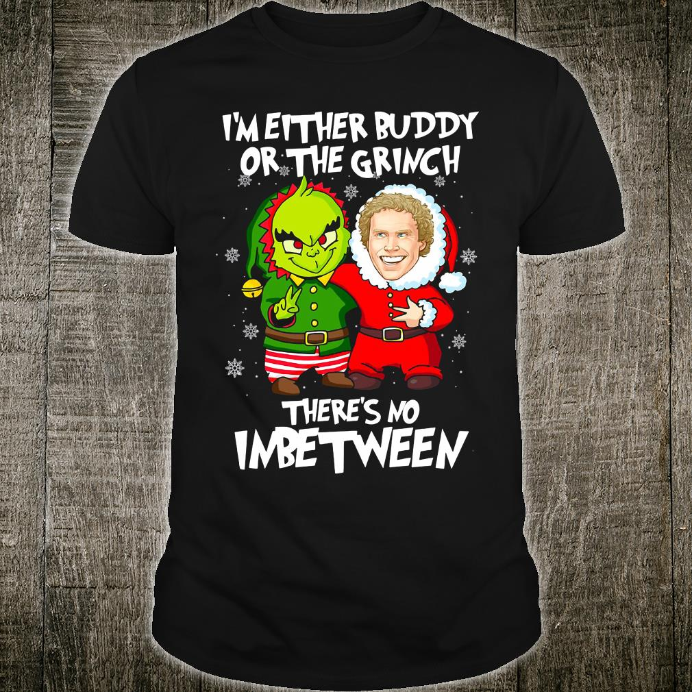 I'm either buddy or the Grinch there's no inbetween shirt