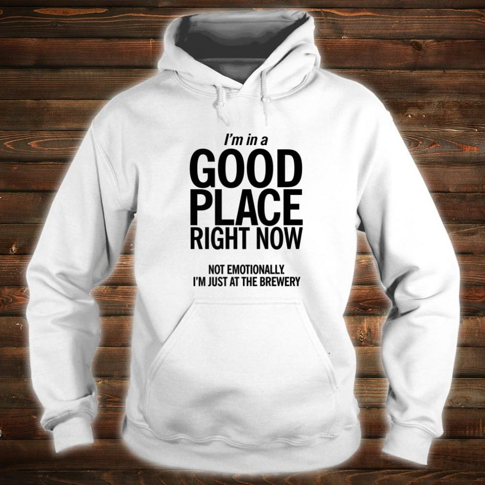 In A Good Place Brewery Shirt Unique Craft Beer Shirt hoodie