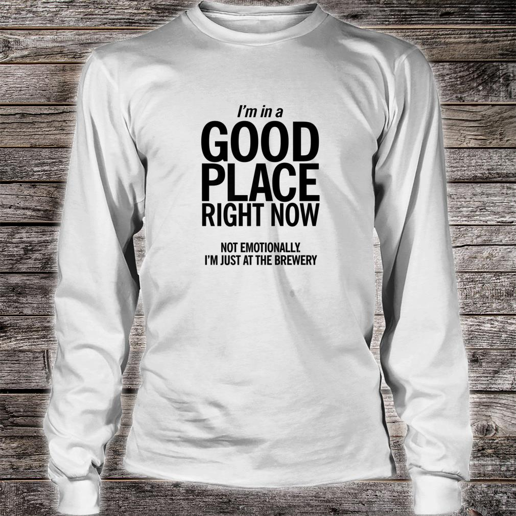 In A Good Place Brewery Shirt Unique Craft Beer Shirt long sleeved