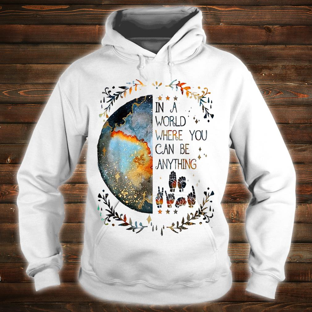 In A World Where You Can Be Anything Be Kind Sign Language Shirt hoodie