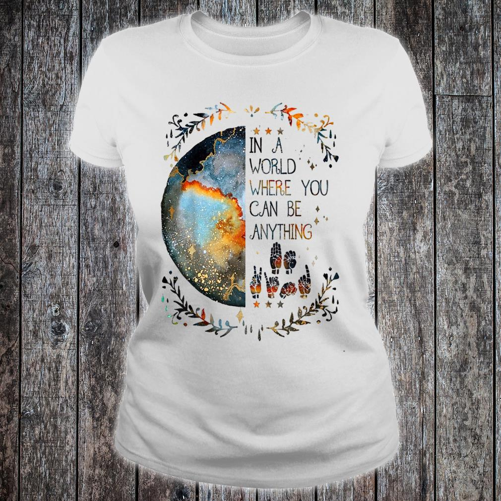 In A World Where You Can Be Anything Be Kind Sign Language Shirt ladies tee