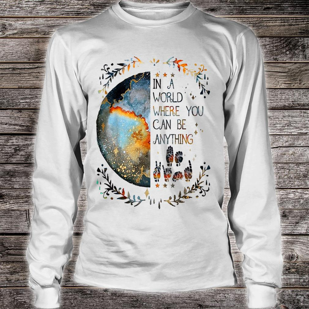 In A World Where You Can Be Anything Be Kind Sign Language Shirt Long sleeved