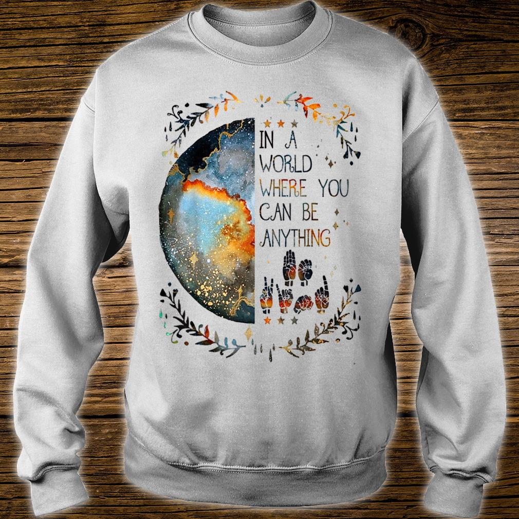 In A World Where You Can Be Anything Be Kind Sign Language Shirt sweater