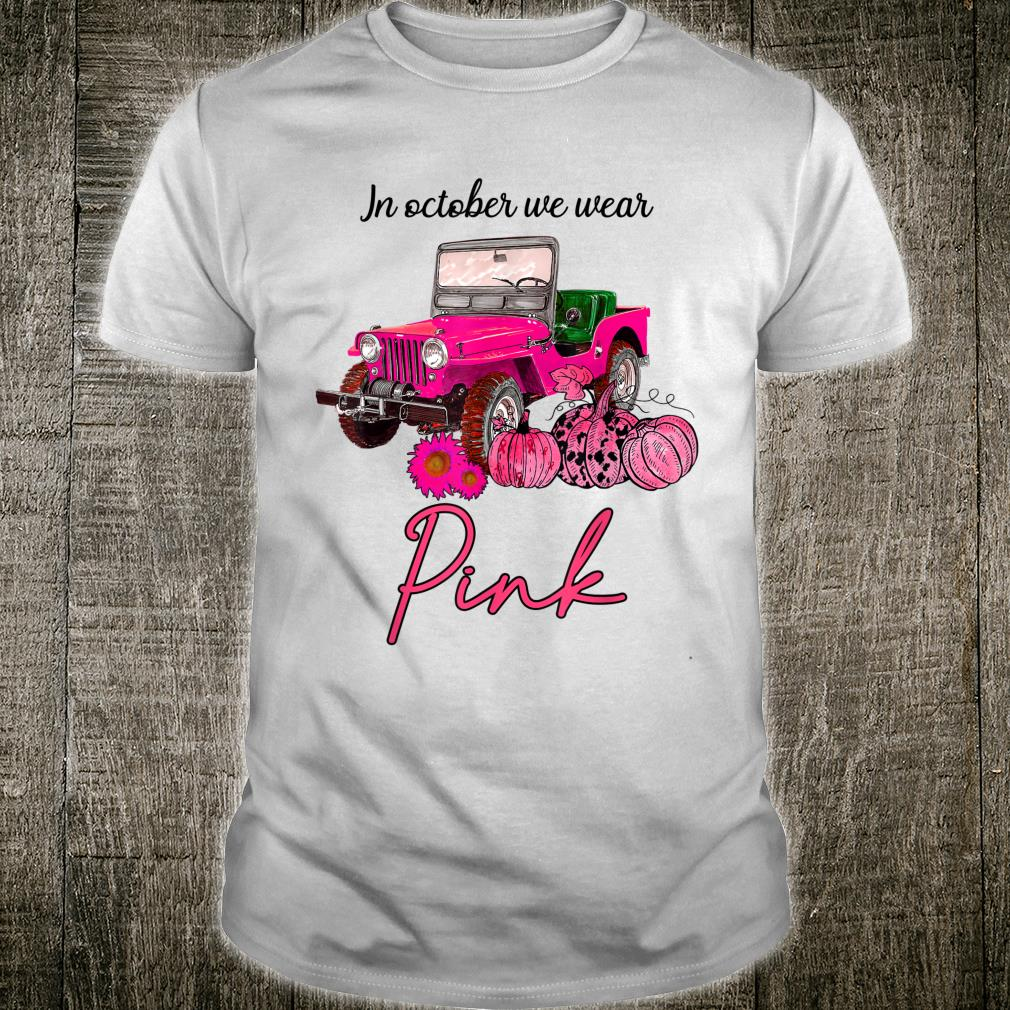 In October We Wear Pink Jeep and Pumpkin Breast Cancer Shirt
