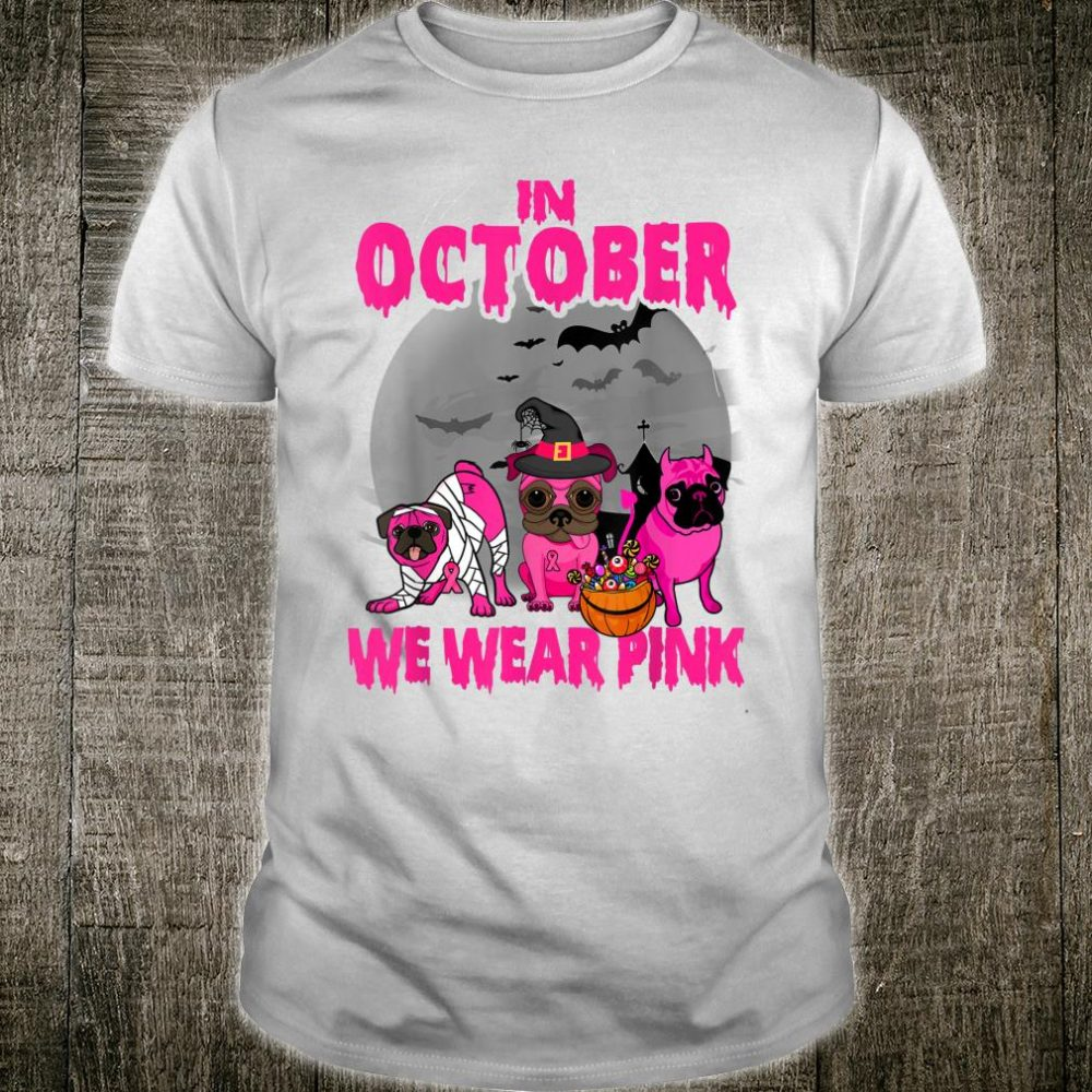 In October We Wear Pink Three Pugs Halloween Breast Cancer Shirt