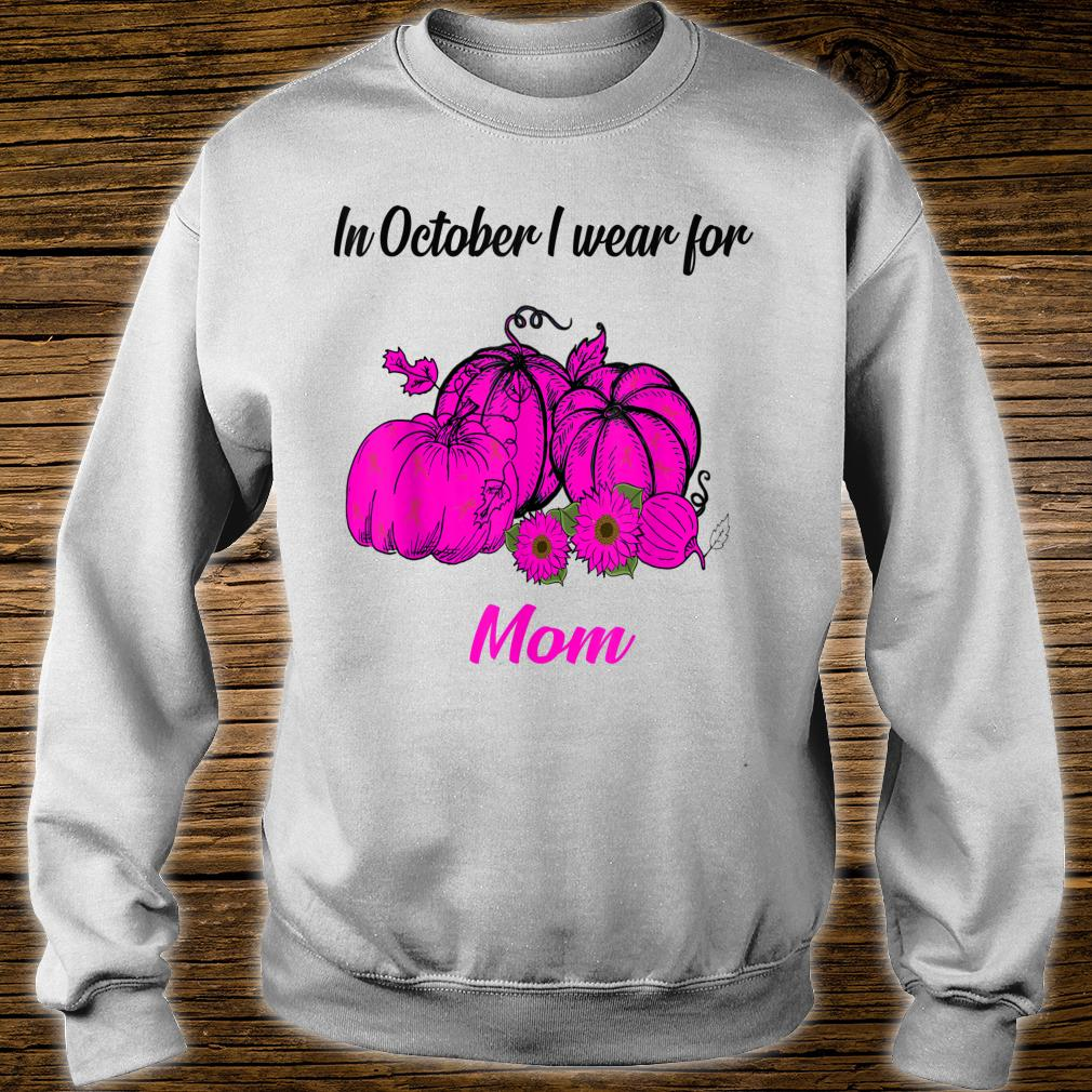 In October i wear Mom Breast Cancer Awareness Mom Shirt sweater