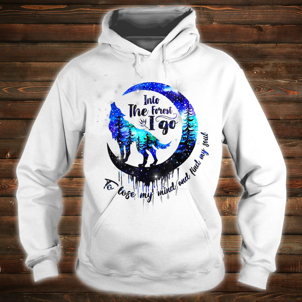 Into The est I Go To Lose My Mind & Find My Soul Camping Shirt hoodie