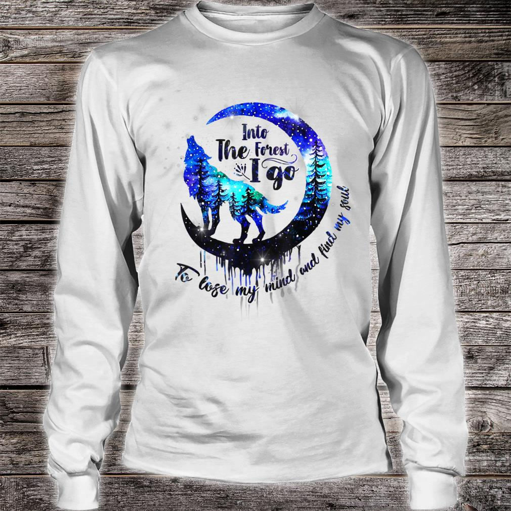 Into The est I Go To Lose My Mind & Find My Soul Camping Shirt long sleeved