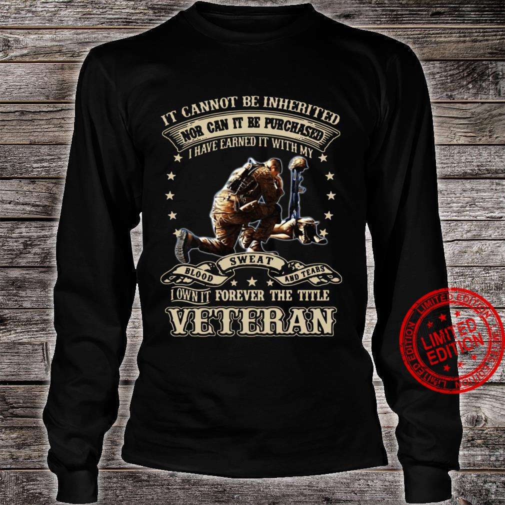It cannot be inherited nor can it be purchased I have earned it shirt long sleeved