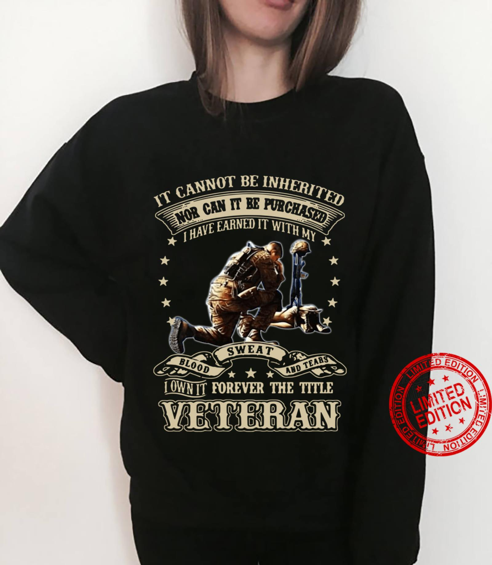It cannot be inherited nor can it be purchased I have earned it shirt sweater