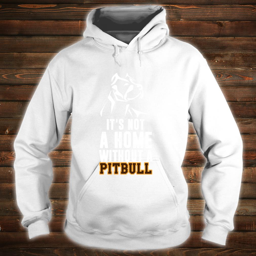 It's Not A Home Without A Pitbull Best Dog Shirt hoodie