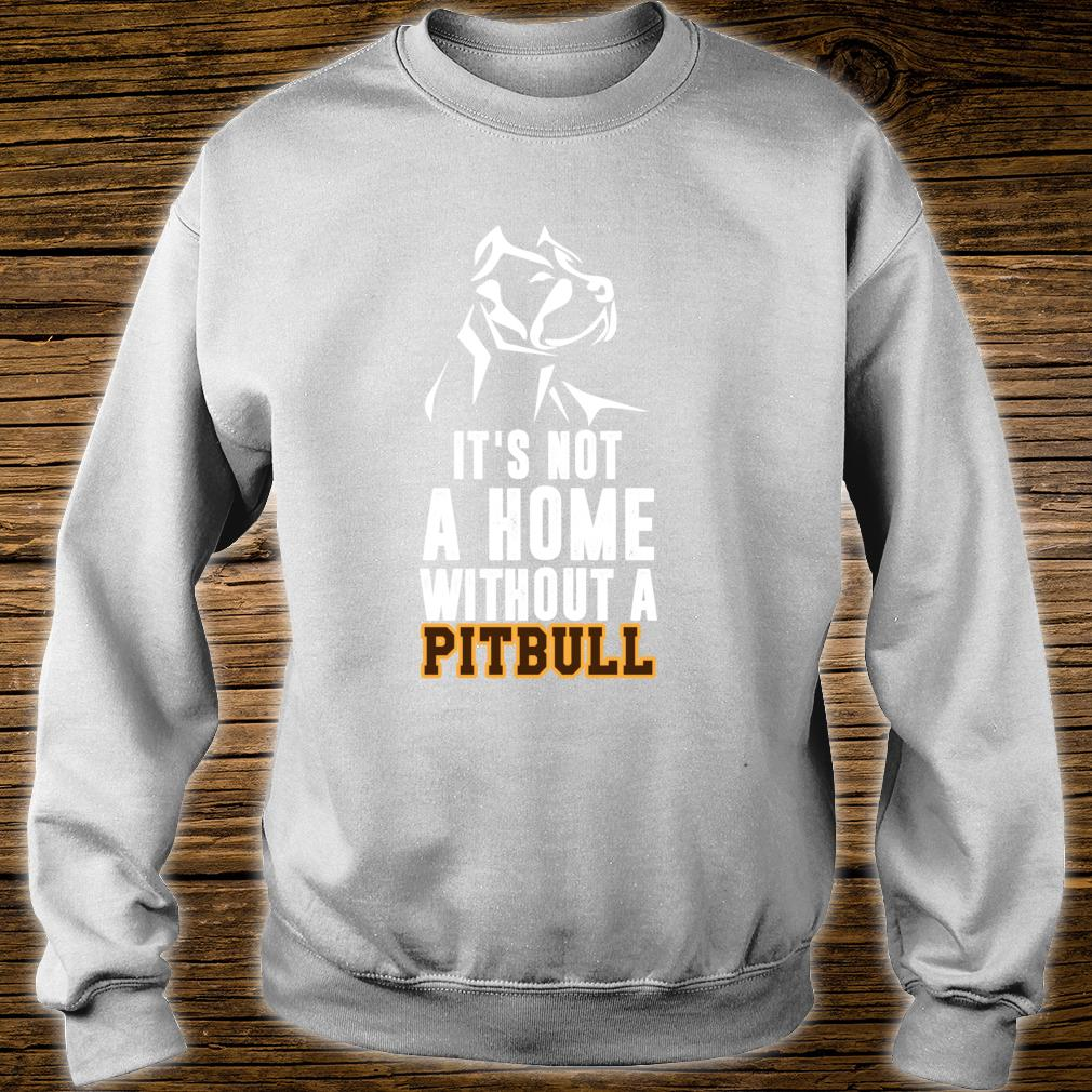 It's Not A Home Without A Pitbull Best Dog Shirt sweater