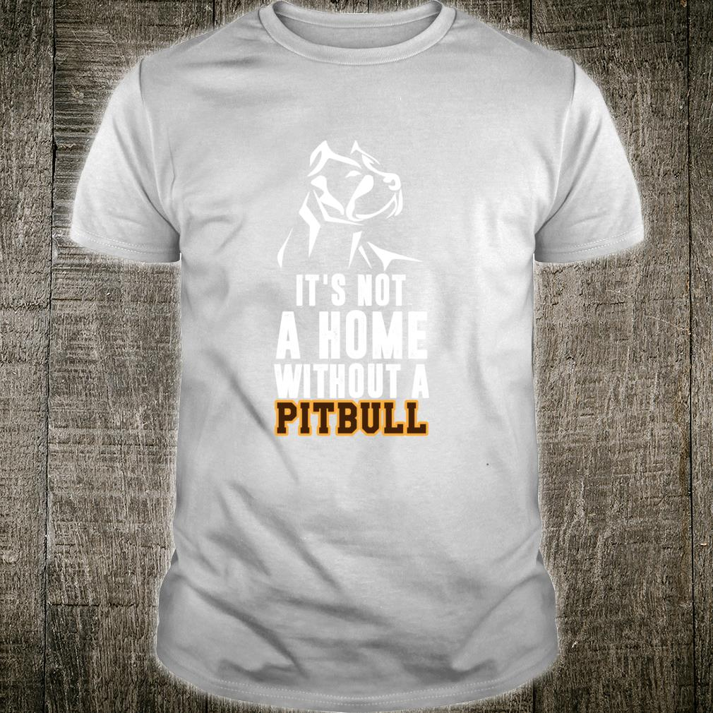 It's Not A Home Without A Pitbull Best Dog Shirt