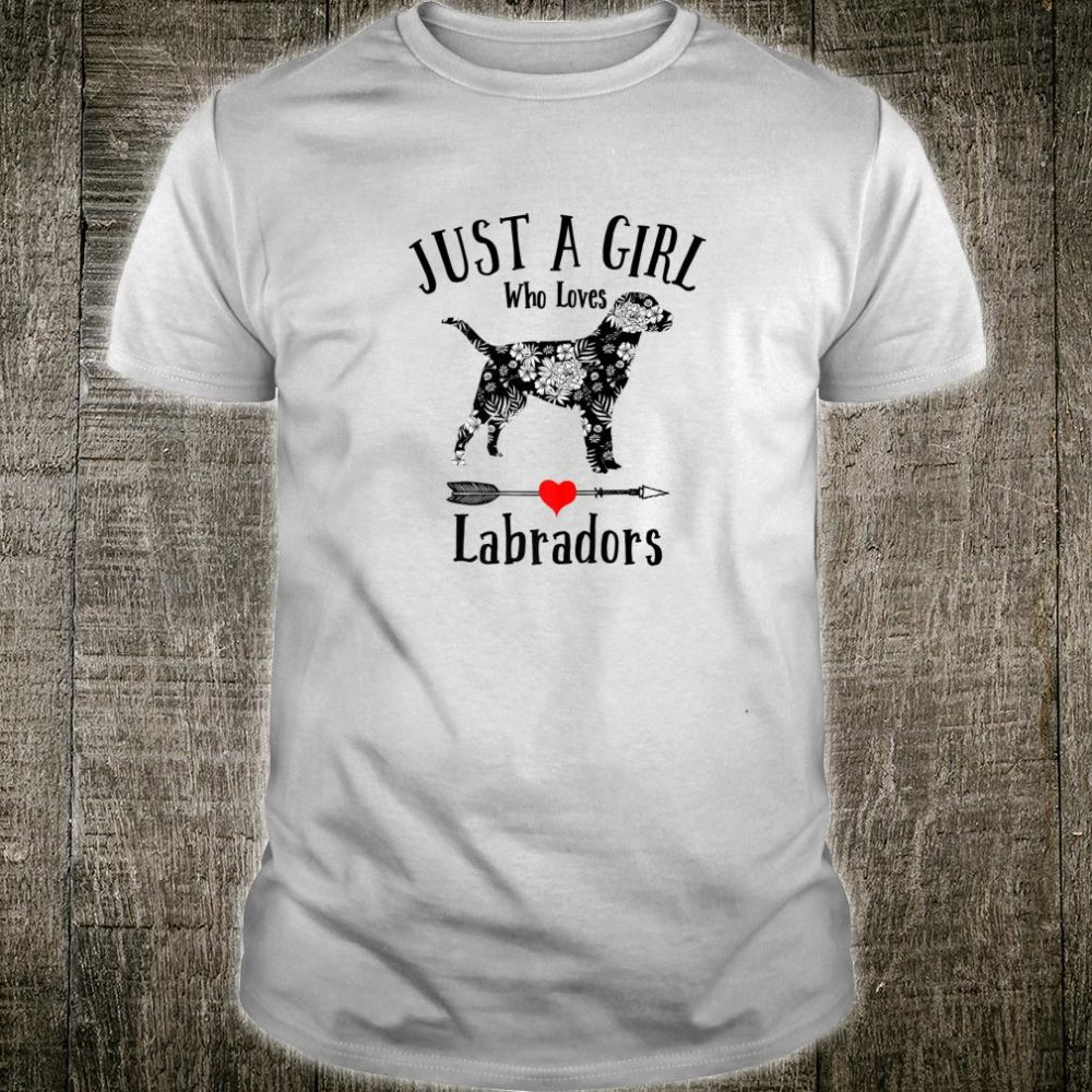 JUST A GIRL WHO LOVES LABRADORS girlsns Shirt