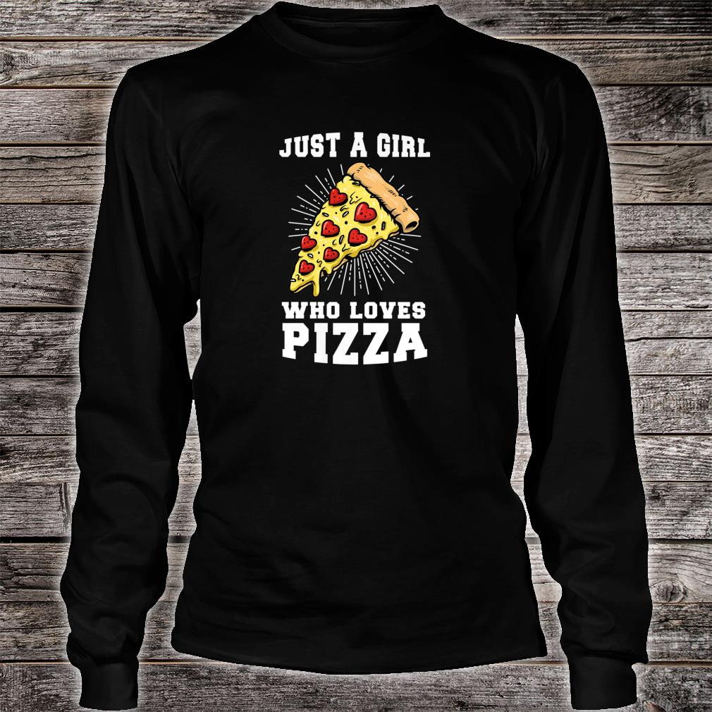 Just a girl who loves Pizza Outfits Shirt long sleeved