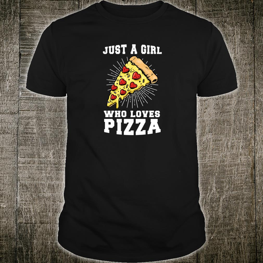 Just a girl who loves Pizza Outfits Shirt