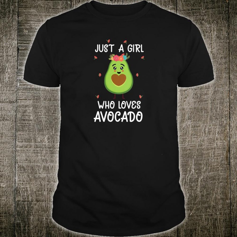 Just a girl who loves avocado outfits Shirt