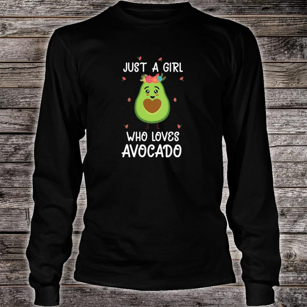 Just a girl who loves avocado outfits Shirt long sleeved