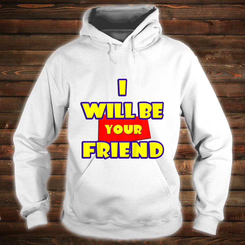 Kids I Will Be Your Friend Back to School Shirt hoodie