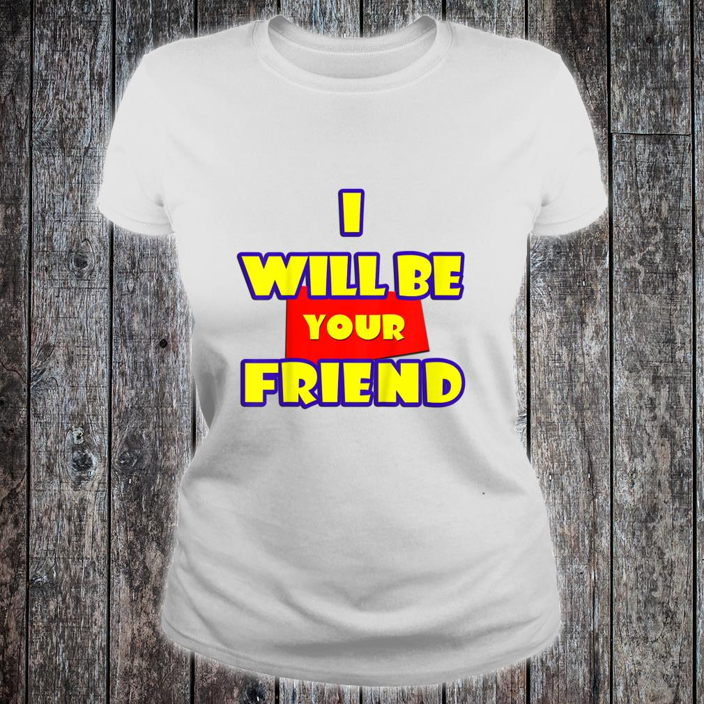 Kids I Will Be Your Friend Back to School Shirt ladies tee