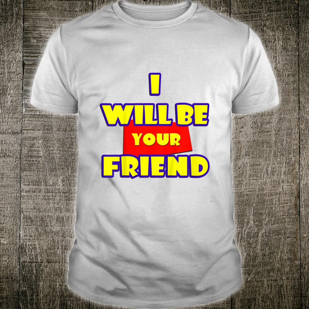 Kids I Will Be Your Friend Back to School Shirt