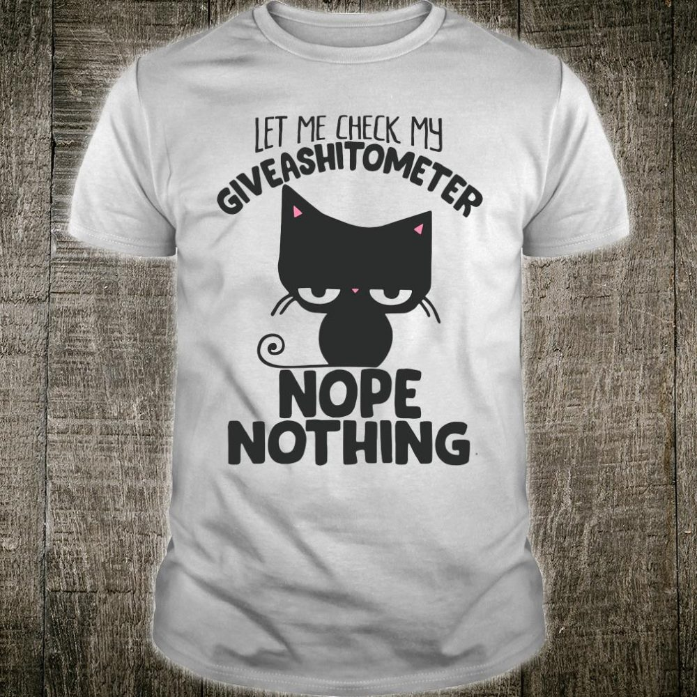 Let me check my give a shit ometer nope thing shirt