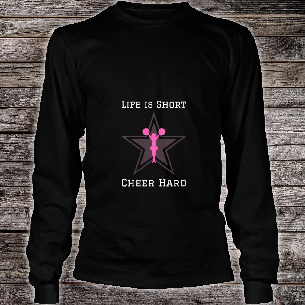 Life is Short, Cheer Hard Shirt long sleeved