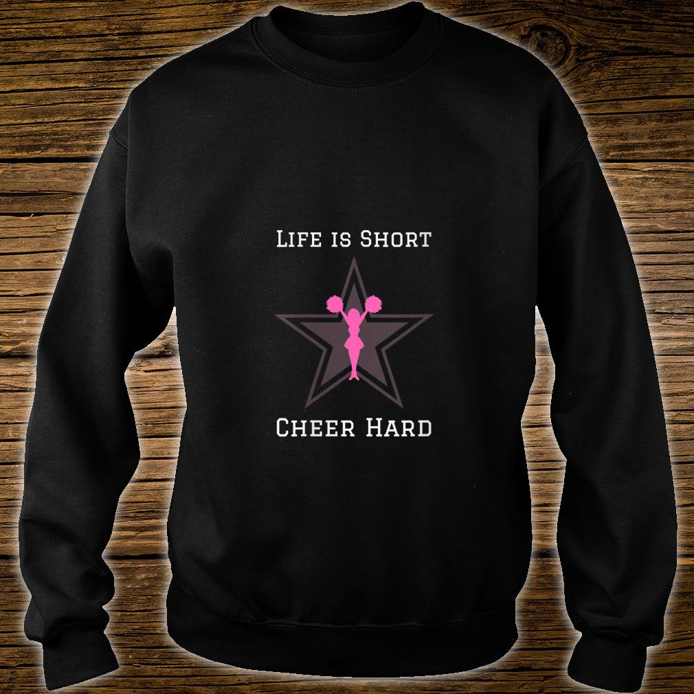 Life is Short, Cheer Hard Shirt sweater