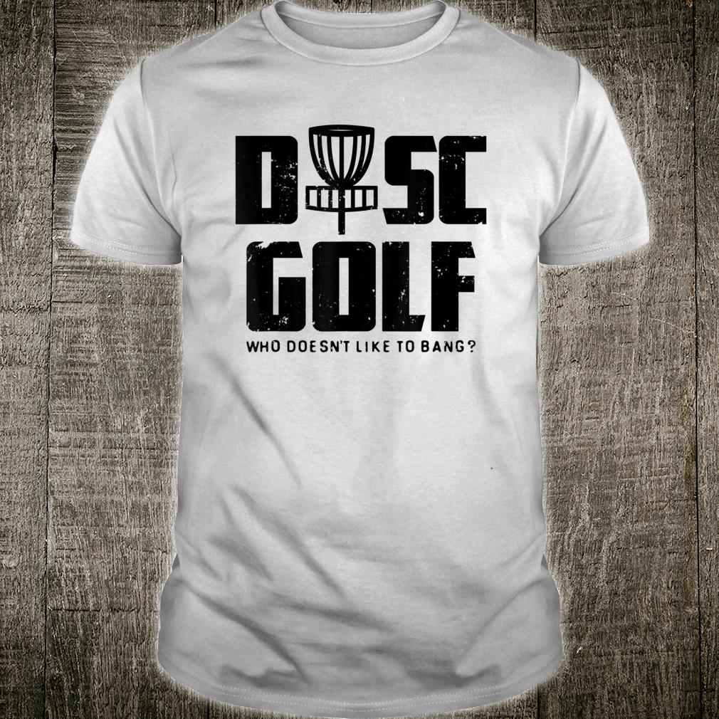 Mens Who Doesn't Love To Bang Disc Golf Shirt