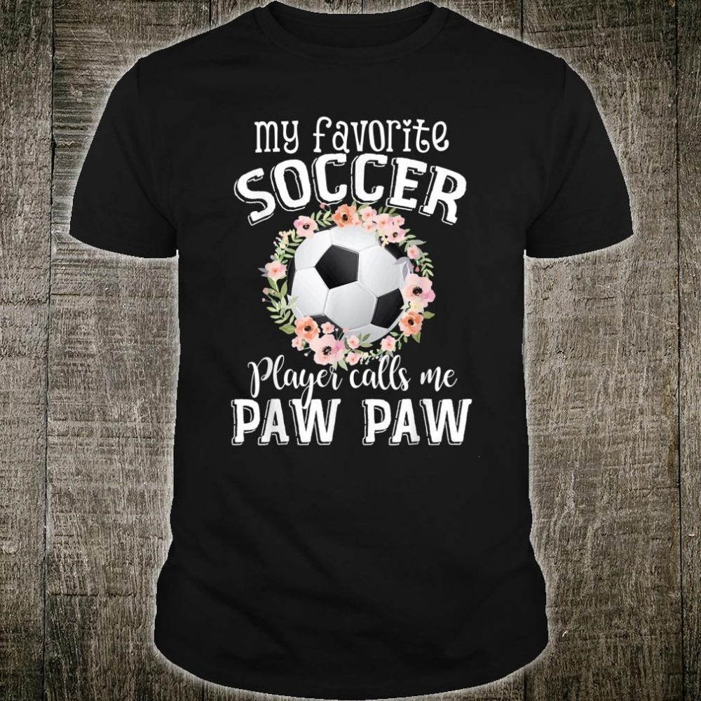 My Favorite Soccer Player Calls Me Paw Paw Flower Shirt