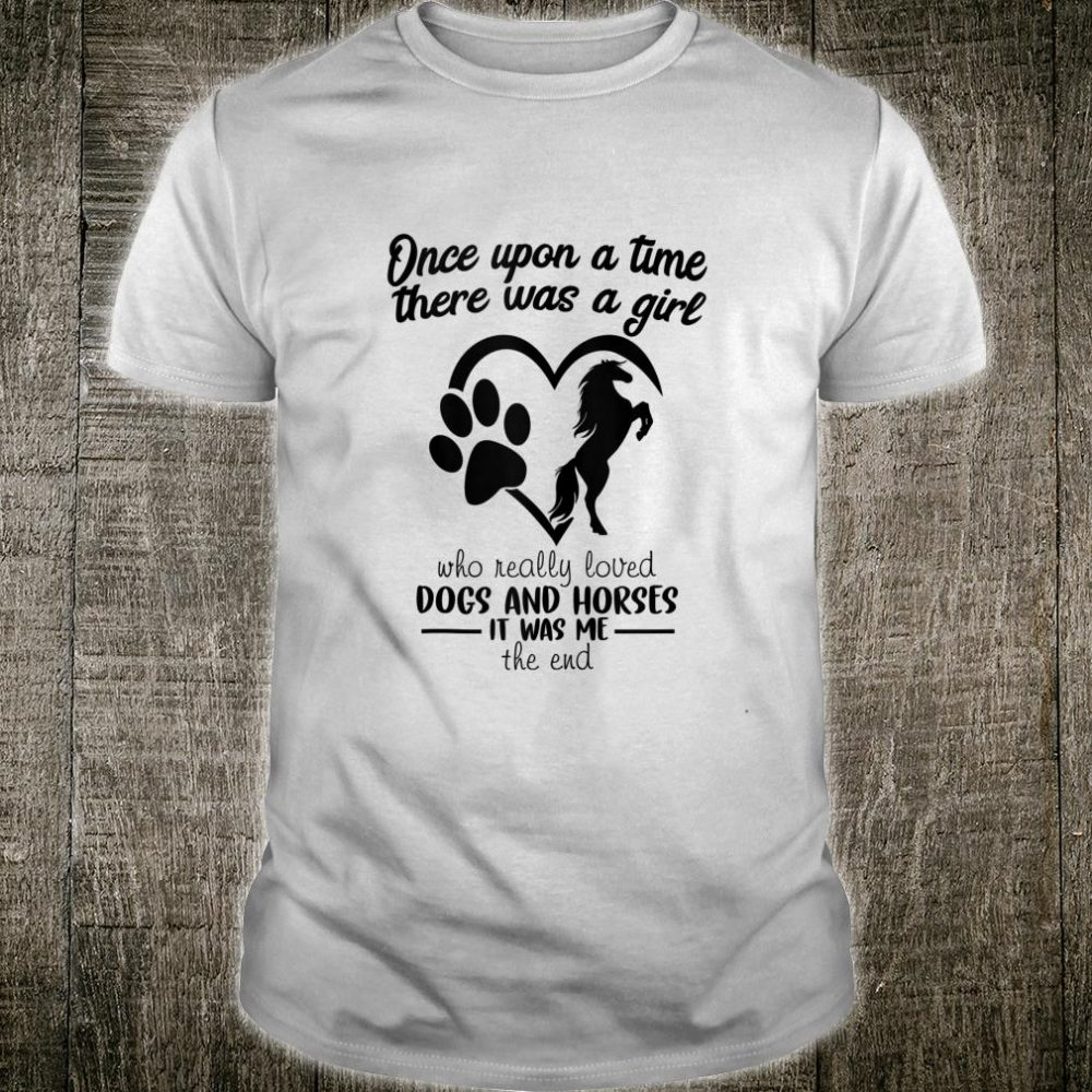 Once Upon A Time Just A Girl Who loves Horses And Dogs Shirt