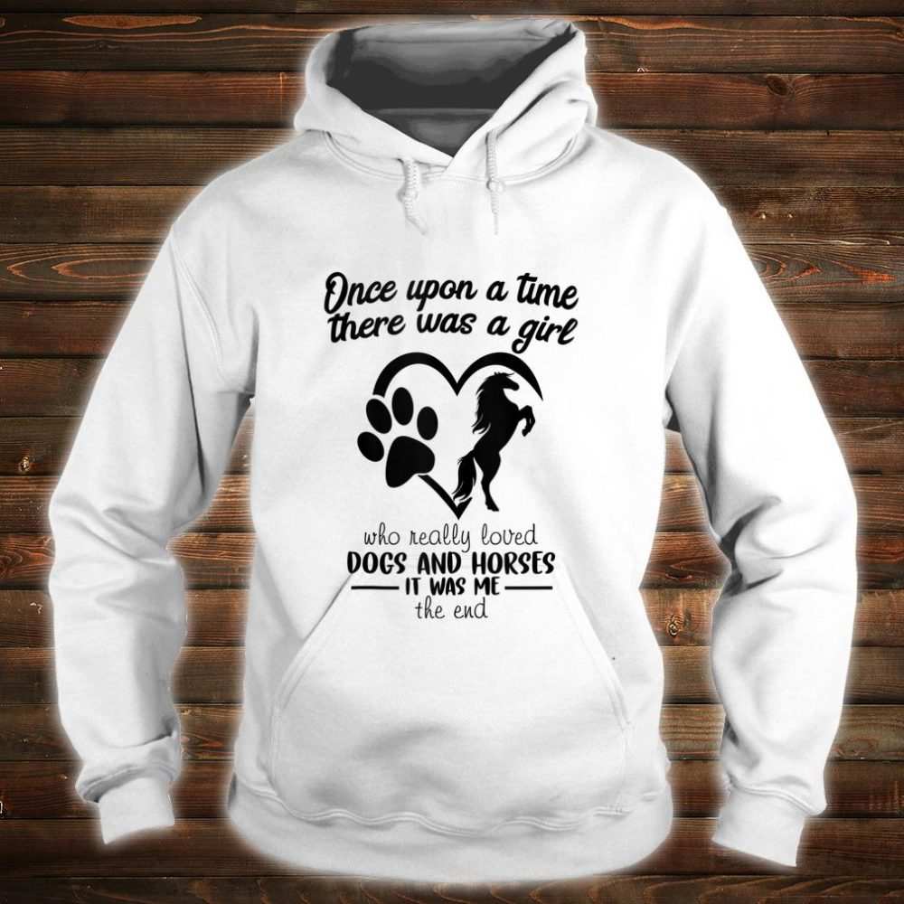 Once Upon A Time Just A Girl Who loves Horses And Dogs Shirt hoodie