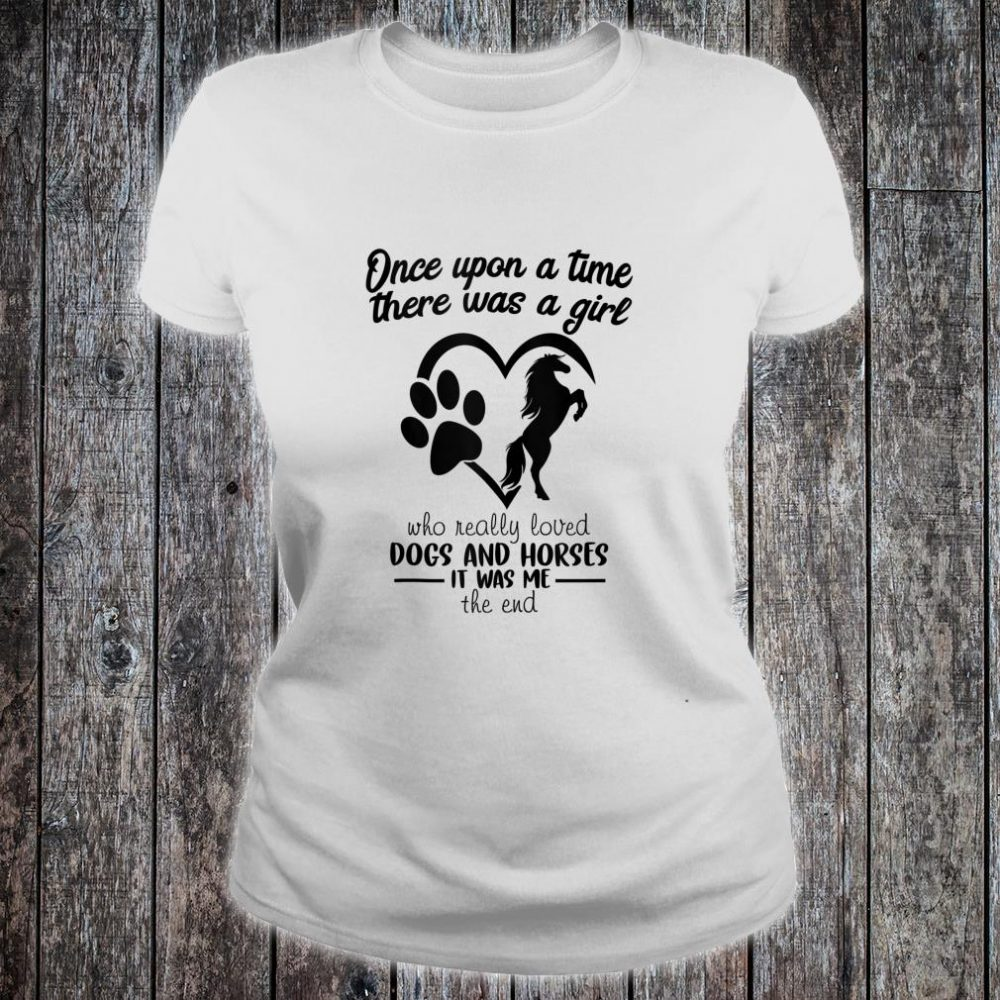 Once Upon A Time Just A Girl Who loves Horses And Dogs Shirt ladies tee