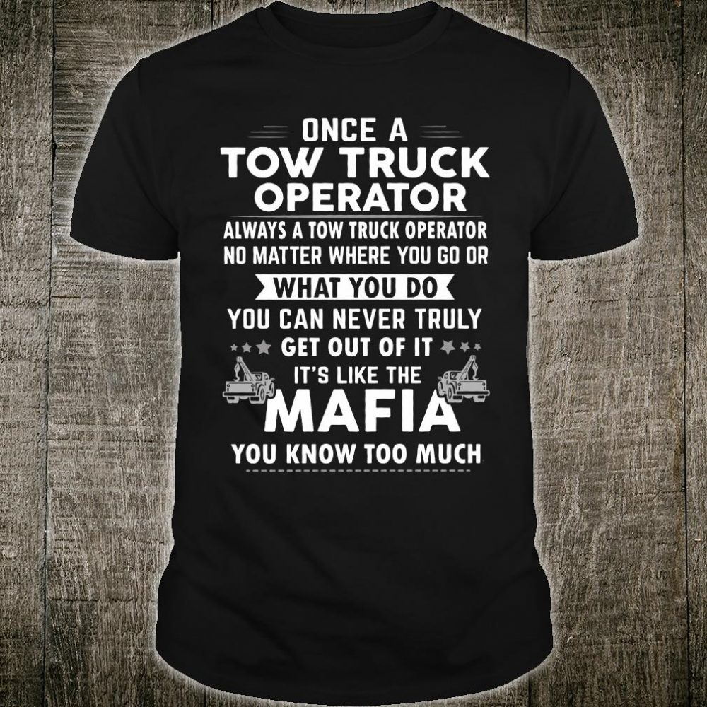Once a tow truck operator always a tow truck operator no matter where you go shirt